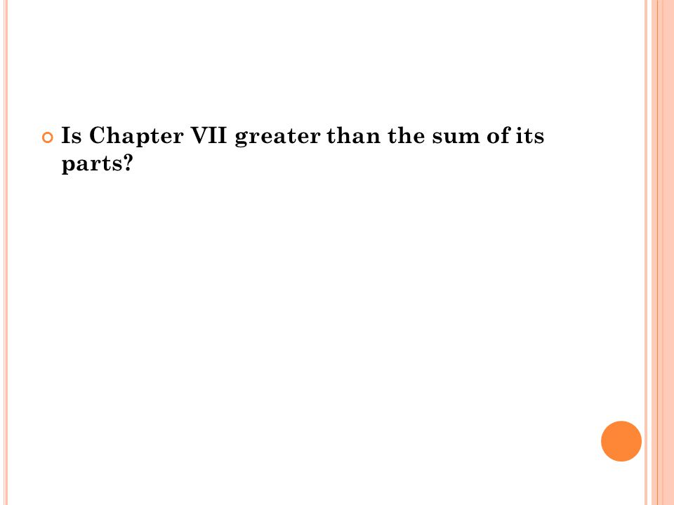 Is Chapter VII greater than the sum of its parts?