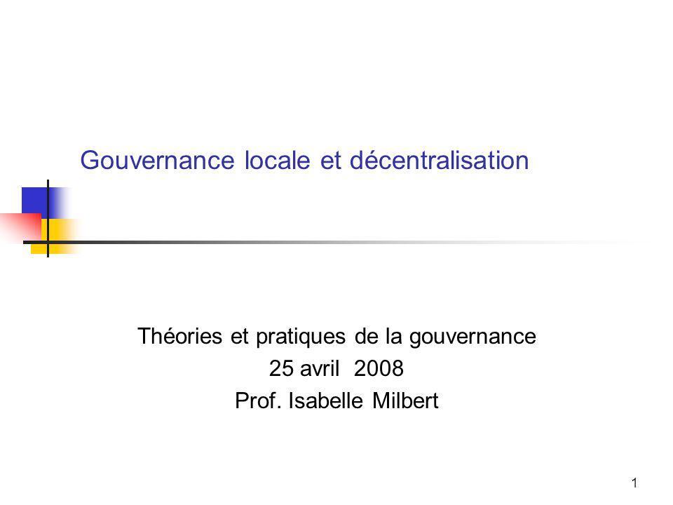 1 Gouvernance locale et décentralisation Théories et pratiques de la gouvernance 25 avril 2008 Prof.