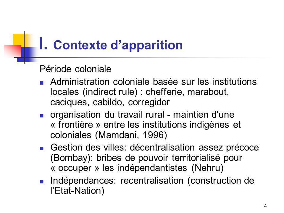 4 I. Contexte dapparition Période coloniale Administration coloniale basée sur les institutions locales (indirect rule) : chefferie, marabout, cacique