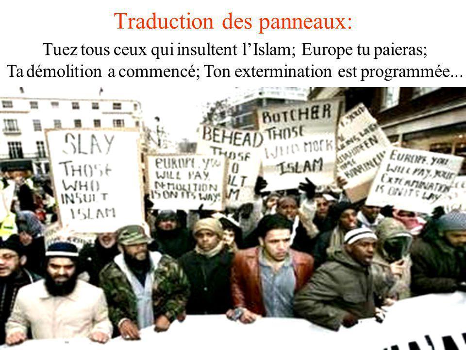 Tuez tous ceux qui insultent lIslam; Europe tu paieras; Ta démolition a commencé; Ton extermination est programmée...