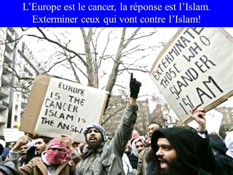 LEurope est le cancer, la réponse est lIslam. Exterminer ceux qui vont contre lIslam!