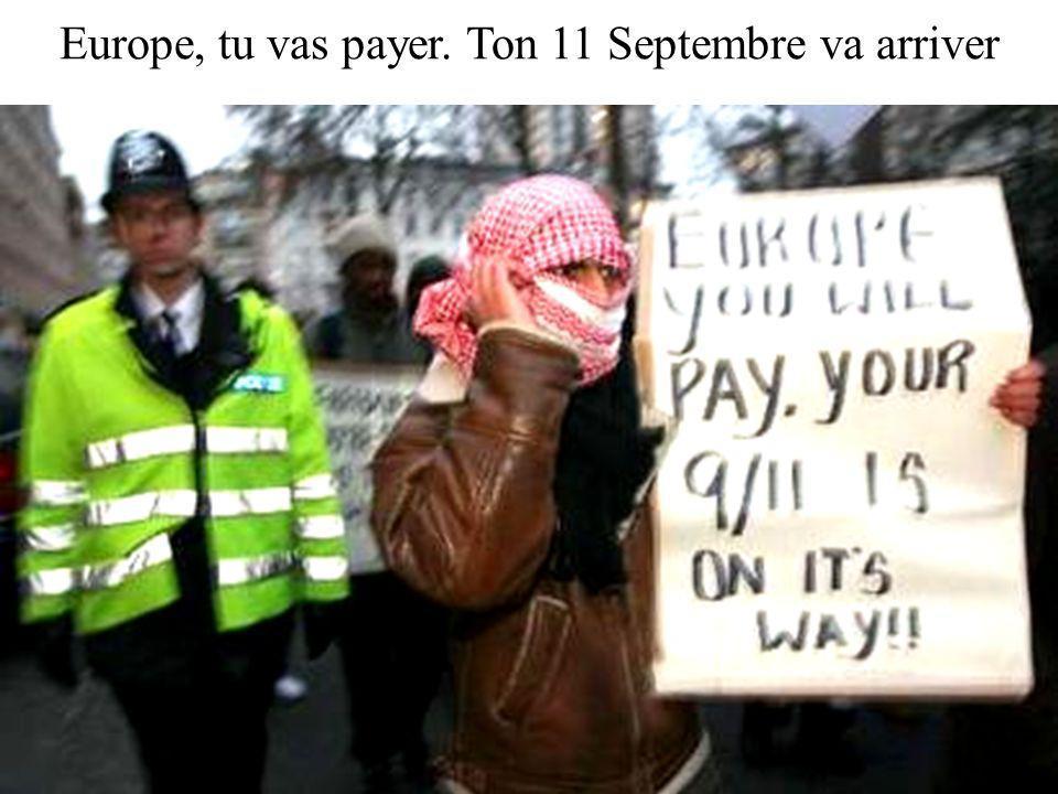 Europe, tu vas payer. Ton 11 Septembre va arriver