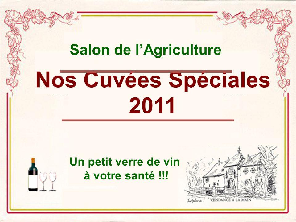 Nos Cuvées Spéciales 2011 Un petit verre de vin à votre santé !!! Salon de lAgriculture