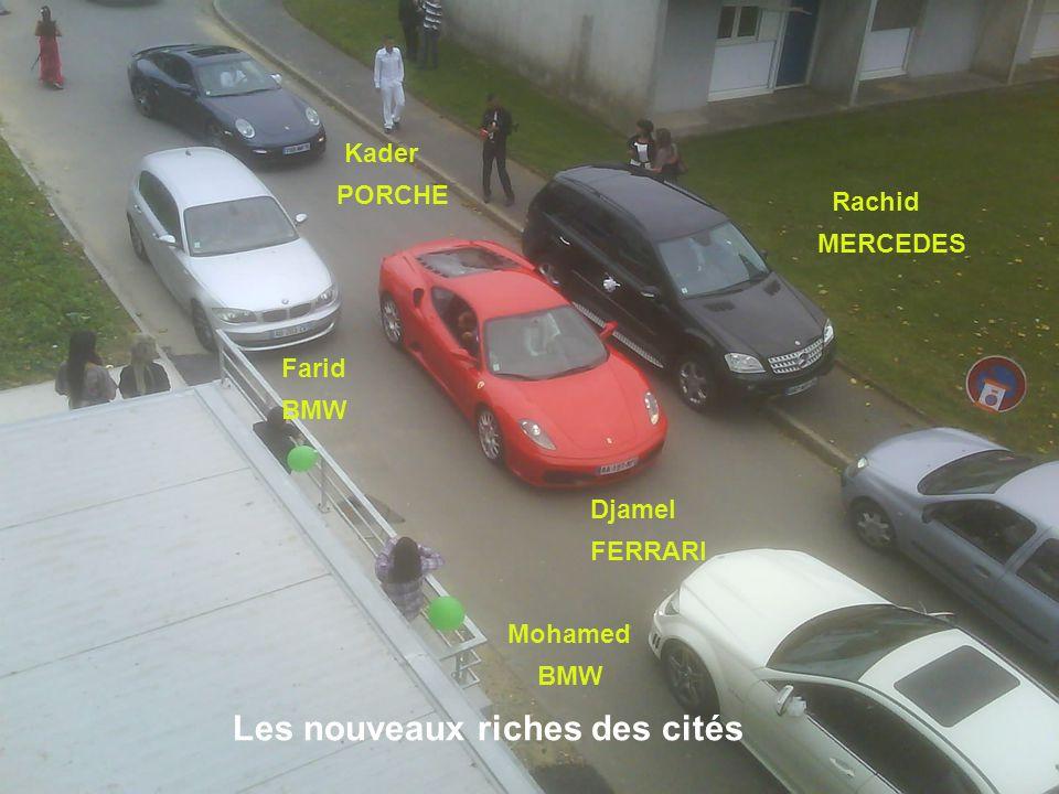 Rachid MERCEDES Djamel FERRARI Farid BMW Kader PORCHE Les nouveaux riches des cités Mohamed BMW