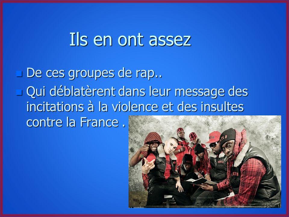 Ils en ont assez n Dentendre des immigrés insulter la France, ses représentants politiques, son service dordre etc..par ces mots : n Nique la France n