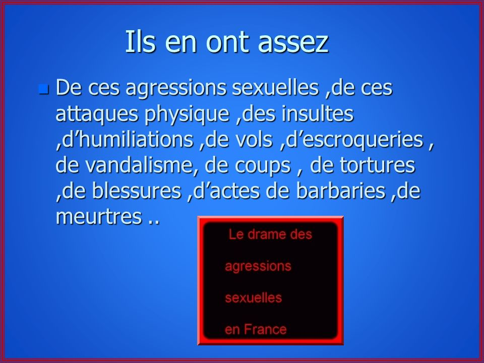 Ils en ont assez n De ces groupes de rap.. n Qui déblatèrent dans leur message des incitations à la violence et des insultes contre la France.