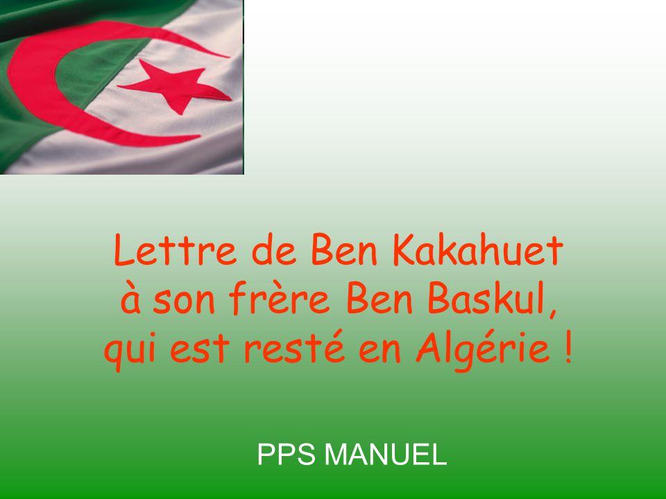 PPS MANUEL Lettre de Ben Kakahuet à son frère Ben Baskul, qui est resté en Algérie !