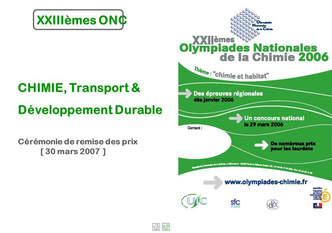 ONC DOSSIER DE PRESSE www.olympiades-chimie.com CHIMIE, Transport & Développement Durable Cérémonie de remise des prix [ 30 mars 2007 ] XXIIIèmes ONC