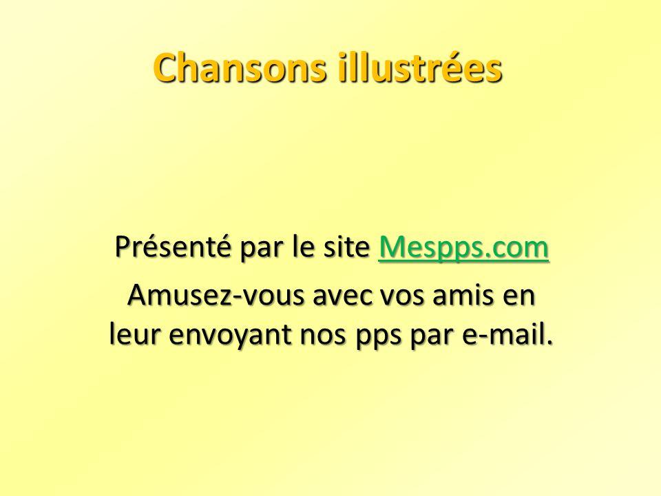 Présenté par le site Mespps.com Mespps.com Amusez-vous avec vos amis en leur envoyant nos pps par e-mail.