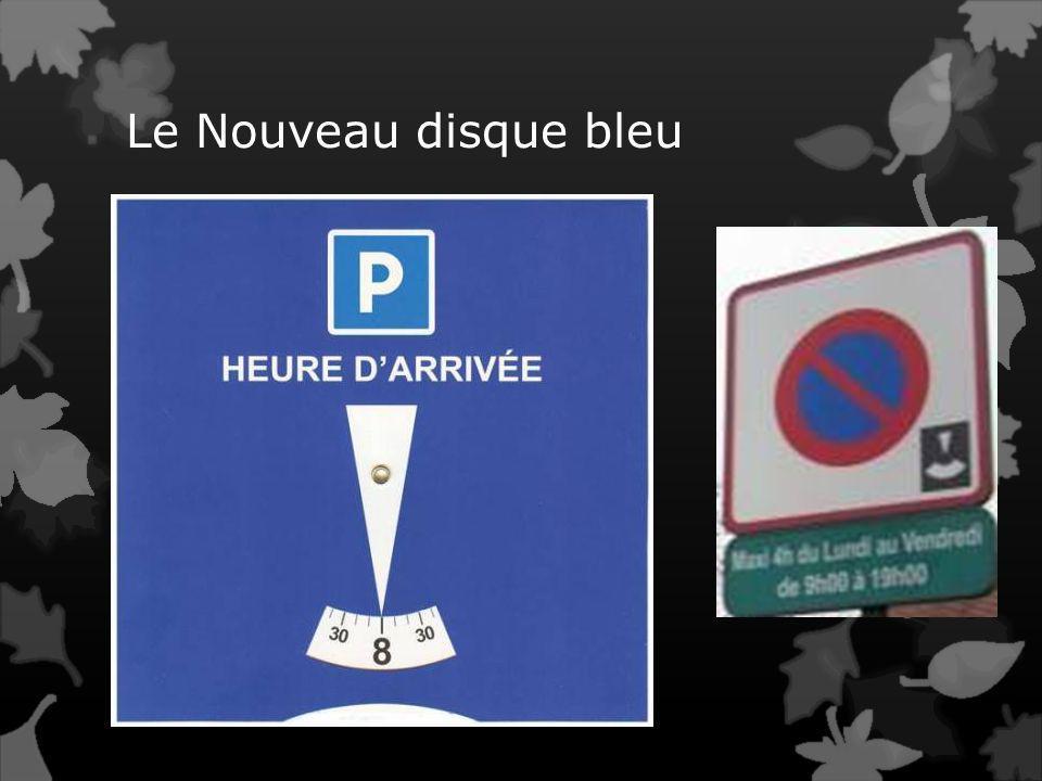Le disque bleu remplace lAncien Place au tout nouveau disque européen de stationnement toujours bleu qui, dorénavant selon l'arrêté entré en vigueur d