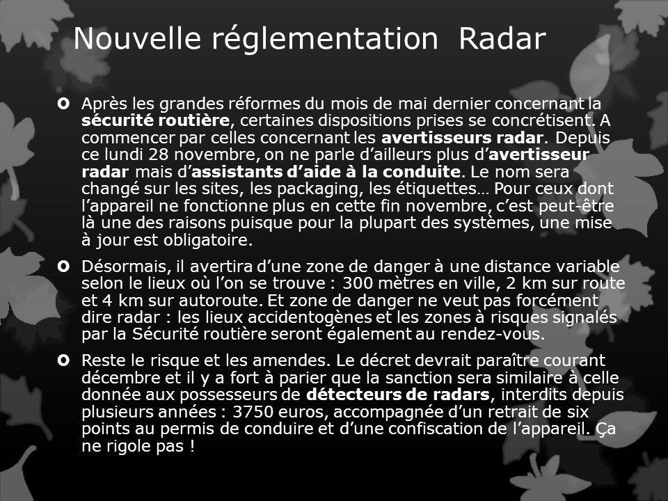 Nouvelle réglementation Radar Après les grandes réformes du mois de mai dernier concernant la sécurité routière, certaines dispositions prises se concrétisent.