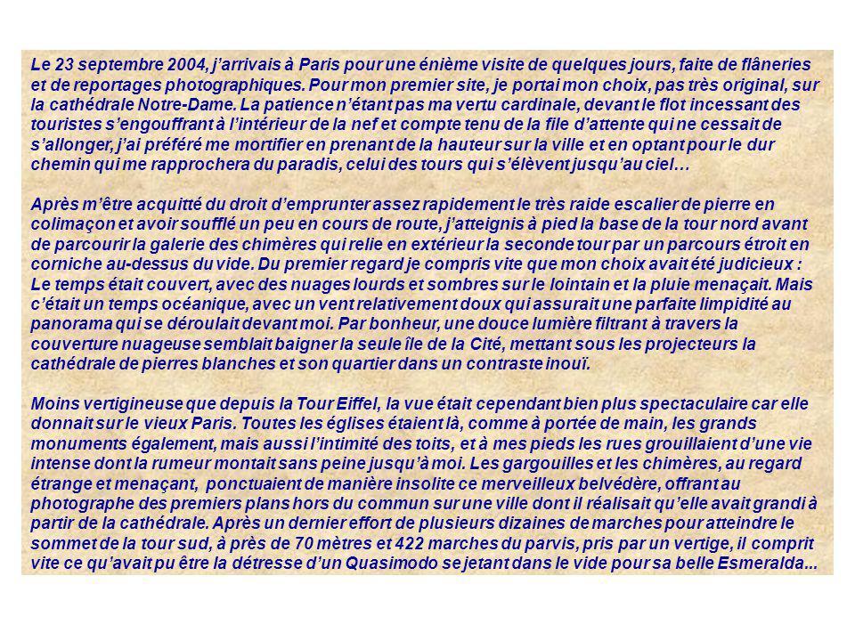 Le 23 septembre 2004, jarrivais à Paris pour une énième visite de quelques jours, faite de flâneries et de reportages photographiques. Pour mon premie