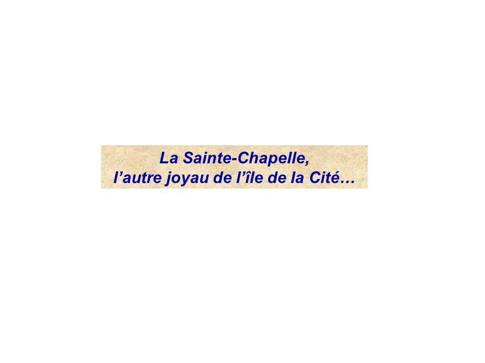 La Sainte-Chapelle, lautre joyau de lîle de la Cité…