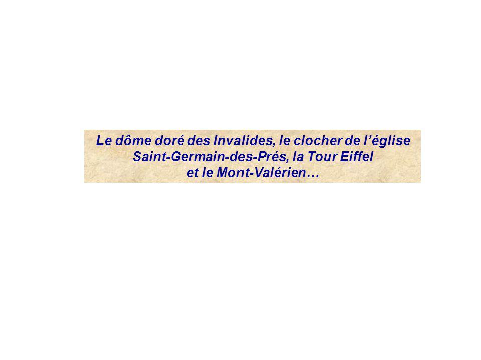 Le dôme doré des Invalides, le clocher de léglise Saint-Germain-des-Prés, la Tour Eiffel et le Mont-Valérien…