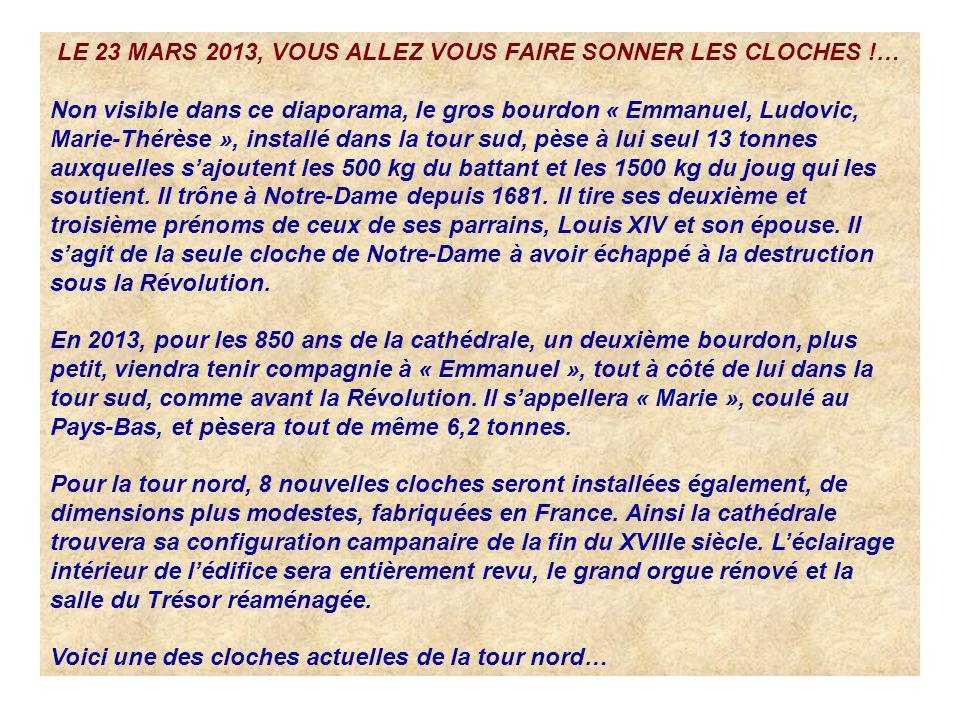 LE 23 MARS 2013, VOUS ALLEZ VOUS FAIRE SONNER LES CLOCHES !… Non visible dans ce diaporama, le gros bourdon « Emmanuel, Ludovic, Marie-Thérèse », inst