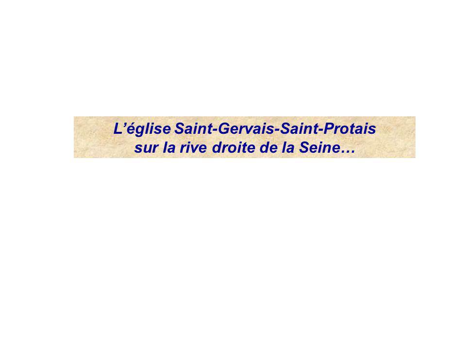 Léglise Saint-Gervais-Saint-Protais sur la rive droite de la Seine…