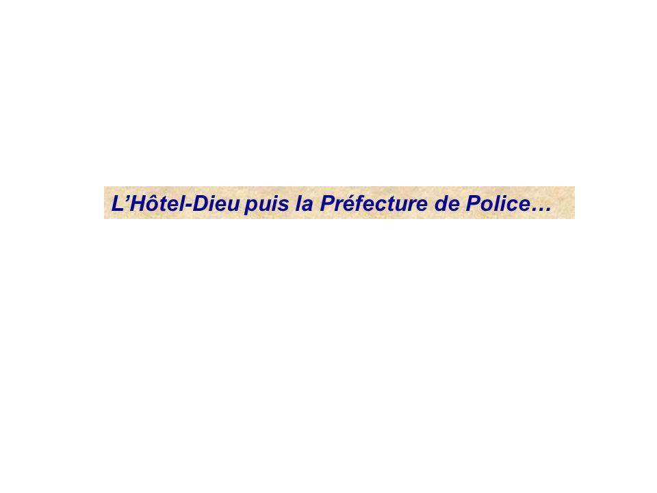 LHôtel-Dieu puis la Préfecture de Police…