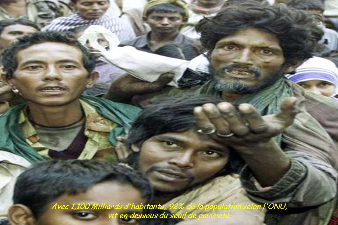 Avec 1,100 Milliards d habitants, 92% de la population selon l ONU, vit en dessous du seuil de pauvreté.