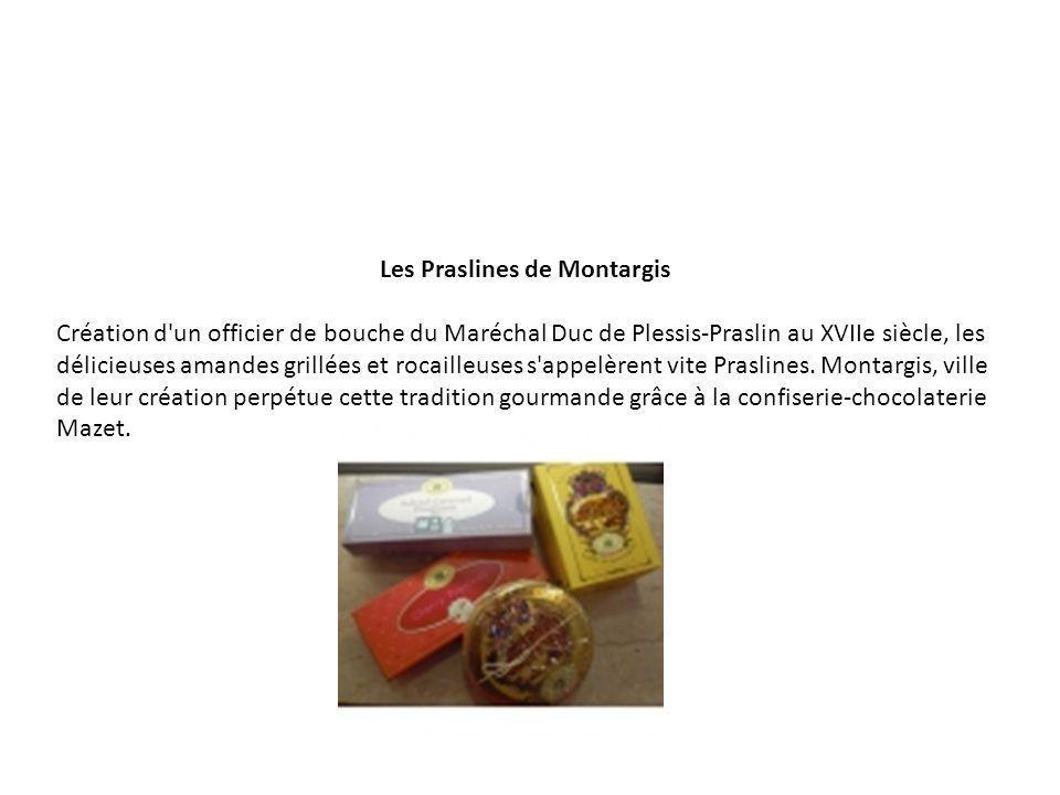 Les Praslines de Montargis Création d'un officier de bouche du Maréchal Duc de Plessis-Praslin au XVIIe siècle, les délicieuses amandes grillées et ro