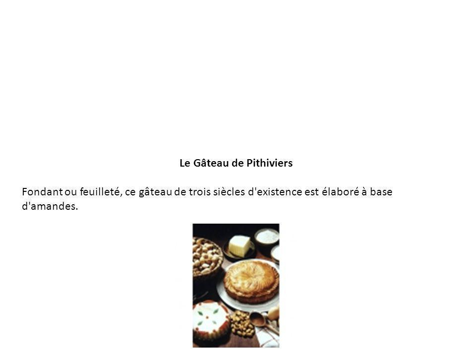 Le Gâteau de Pithiviers Fondant ou feuilleté, ce gâteau de trois siècles d'existence est élaboré à base d'amandes.