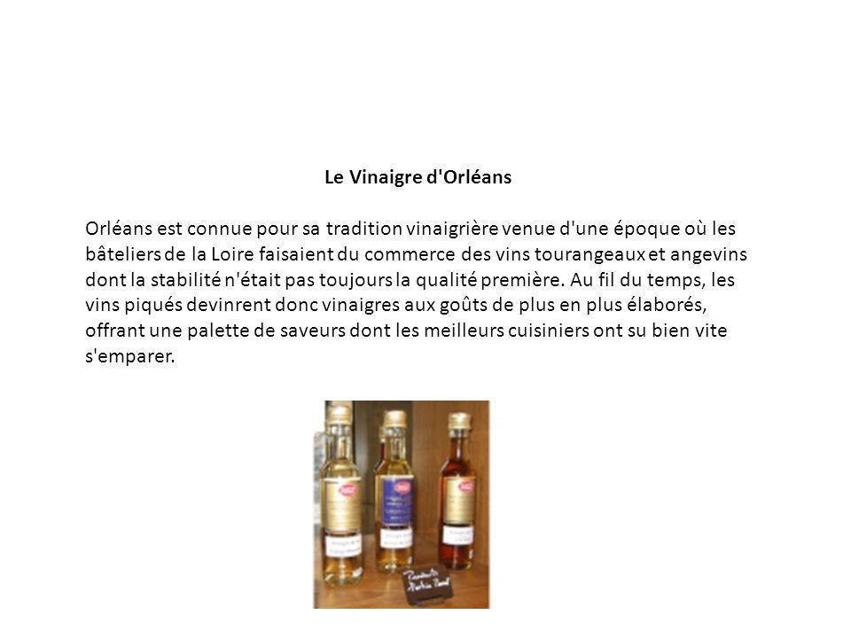 Le Vinaigre d'Orléans Orléans est connue pour sa tradition vinaigrière venue d'une époque où les bâteliers de la Loire faisaient du commerce des vins