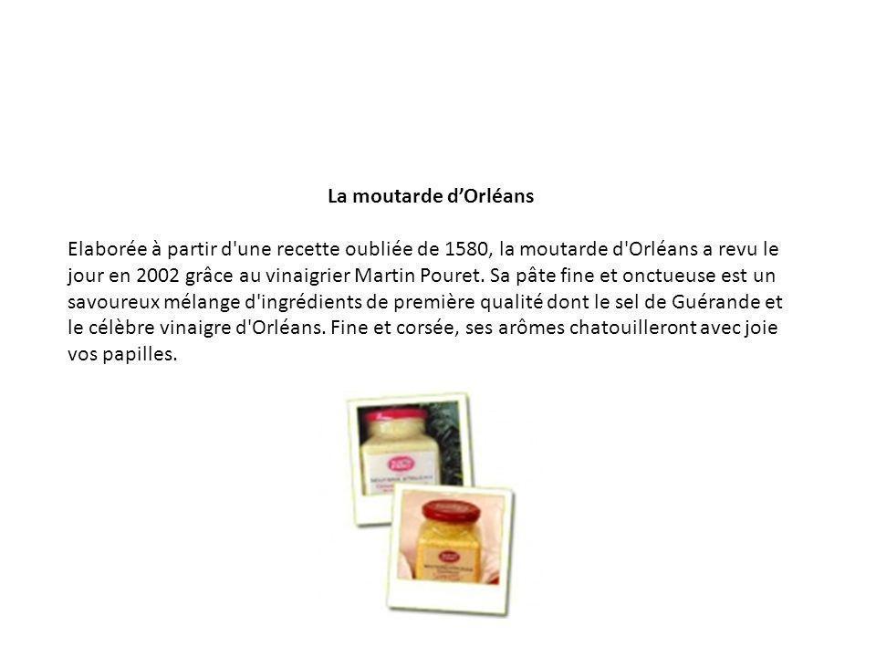 La moutarde dOrléans Elaborée à partir d'une recette oubliée de 1580, la moutarde d'Orléans a revu le jour en 2002 grâce au vinaigrier Martin Pouret.