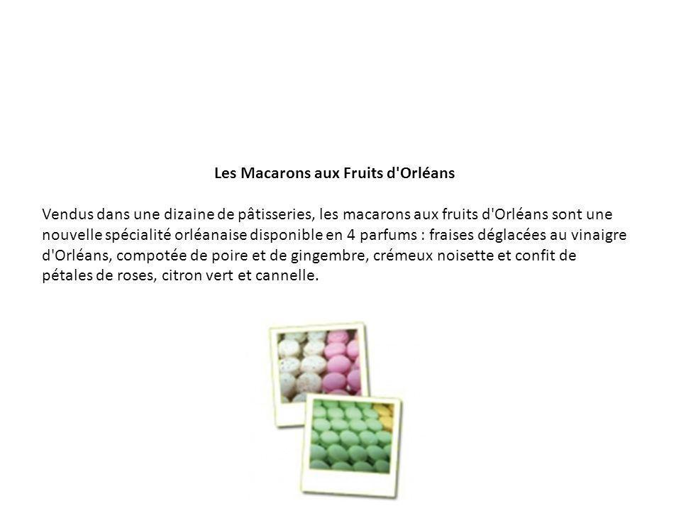 Les Macarons aux Fruits d'Orléans Vendus dans une dizaine de pâtisseries, les macarons aux fruits d'Orléans sont une nouvelle spécialité orléanaise di
