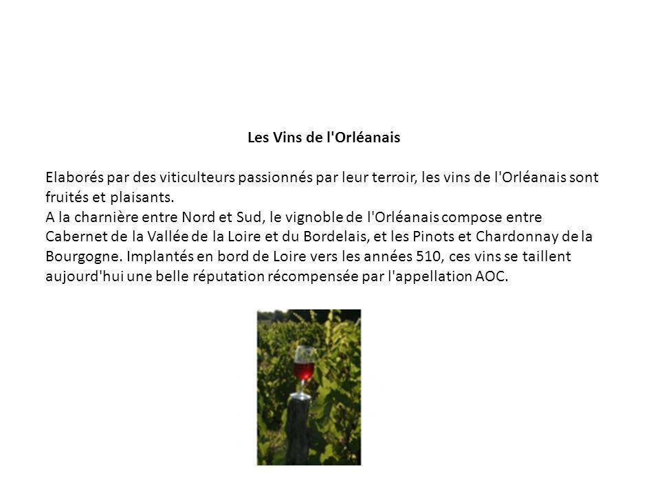 Les Vins de l'Orléanais Elaborés par des viticulteurs passionnés par leur terroir, les vins de l'Orléanais sont fruités et plaisants. A la charnière e
