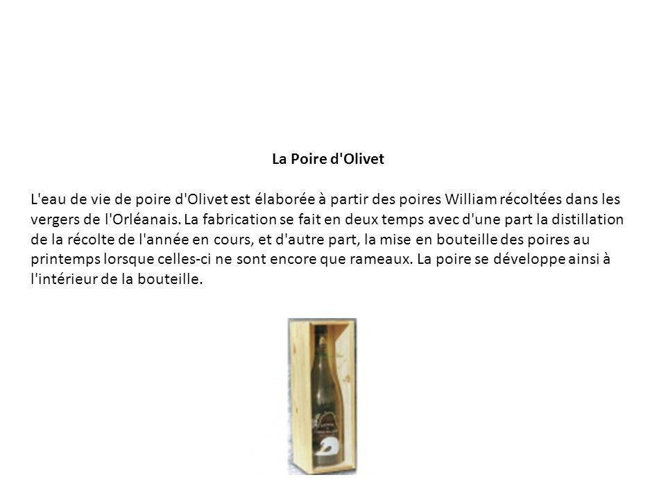 La Poire d'Olivet L'eau de vie de poire d'Olivet est élaborée à partir des poires William récoltées dans les vergers de l'Orléanais. La fabrication se