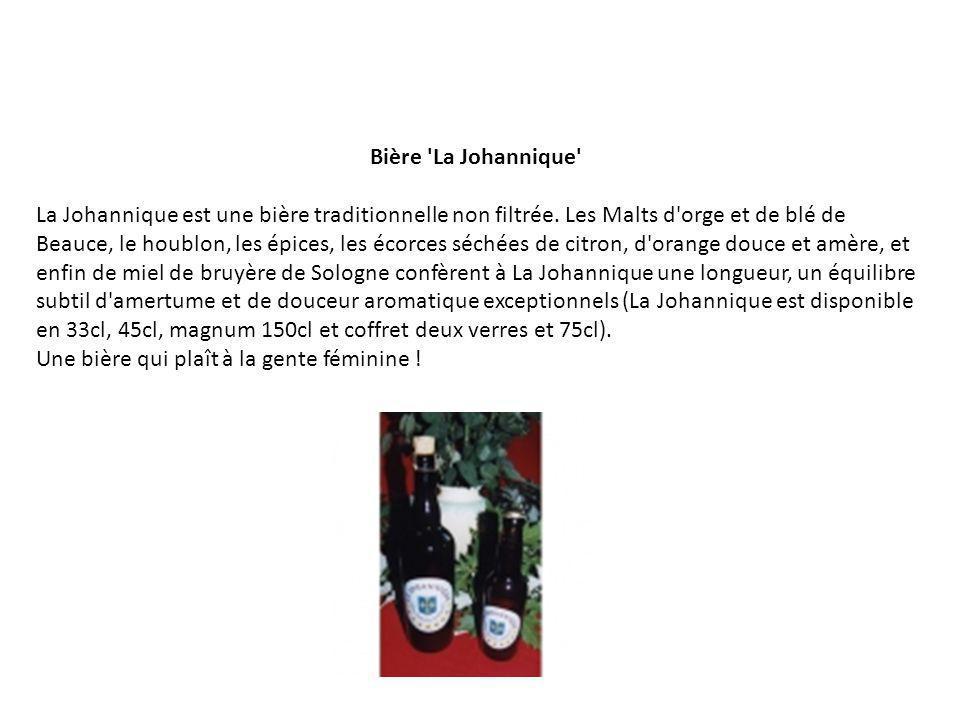 Bière 'La Johannique' La Johannique est une bière traditionnelle non filtrée. Les Malts d'orge et de blé de Beauce, le houblon, les épices, les écorce