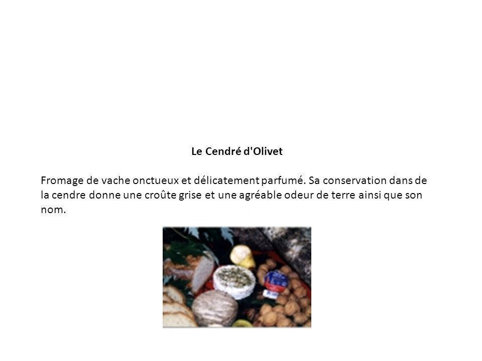 Le Cendré d'Olivet Fromage de vache onctueux et délicatement parfumé. Sa conservation dans de la cendre donne une croûte grise et une agréable odeur d