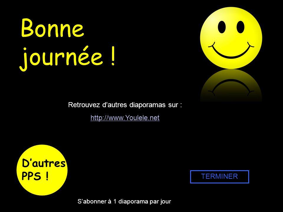 Bonne journée ! Retrouvez dautres diaporamas sur : http://www.Youlele.net TERMINER Dautres PPS ! Sabonner à 1 diaporama par jour