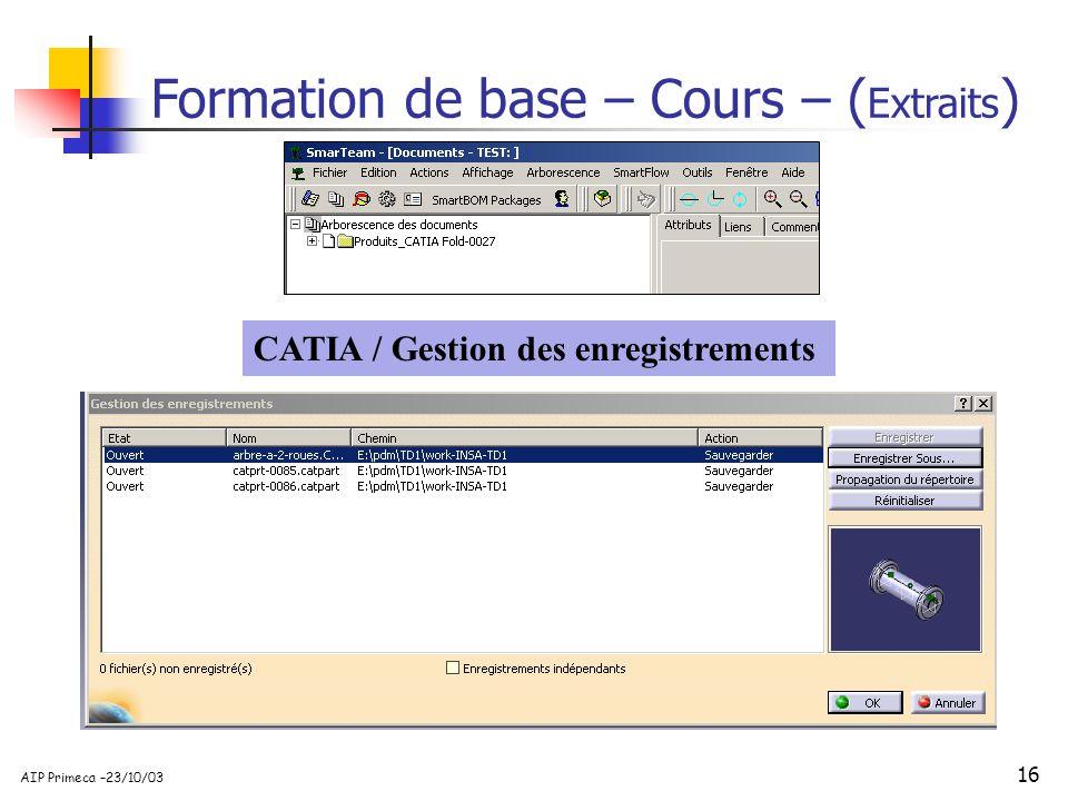 16 AIP Primeca –23/10/03 CATIA / Gestion des enregistrements Formation de base – Cours – ( Extraits )