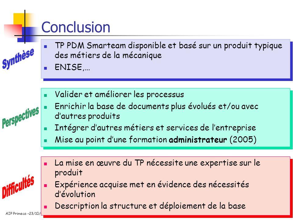 38 AIP Primeca –23/10/03 Conclusion Valider et améliorer les processus Enrichir la base de documents plus évolués et/ou avec dautres produits Intégrer