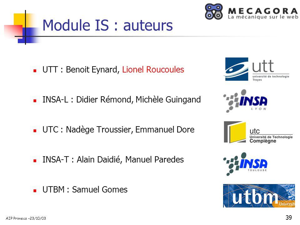 39 AIP Primeca –23/10/03 Module IS : auteurs UTT : Benoit Eynard, Lionel Roucoules INSA-L : Didier Rémond, Michèle Guingand UTC : Nadège Troussier, Em