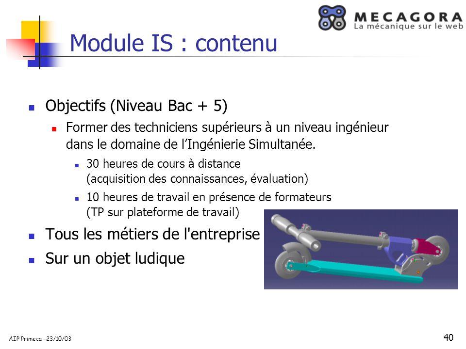 40 AIP Primeca –23/10/03 Module IS : contenu Objectifs (Niveau Bac + 5) Former des techniciens supérieurs à un niveau ingénieur dans le domaine de lIn