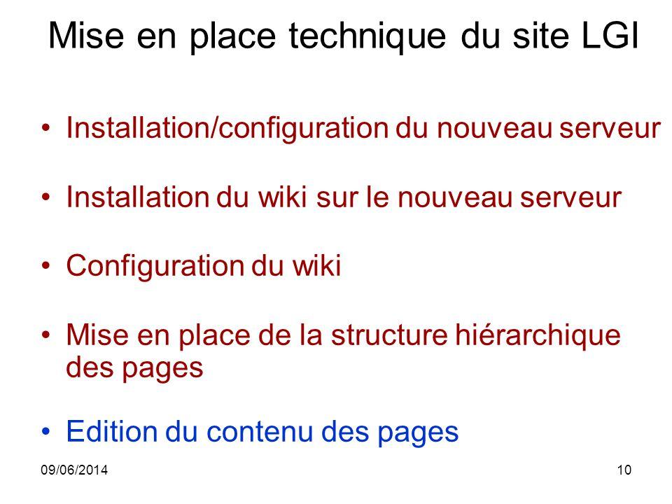 09/06/201410 Mise en place technique du site LGI Installation/configuration du nouveau serveur Installation du wiki sur le nouveau serveur Configurati