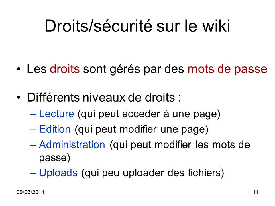 09/06/201411 Droits/sécurité sur le wiki Les droits sont gérés par des mots de passe Différents niveaux de droits : –Lecture (qui peut accéder à une p