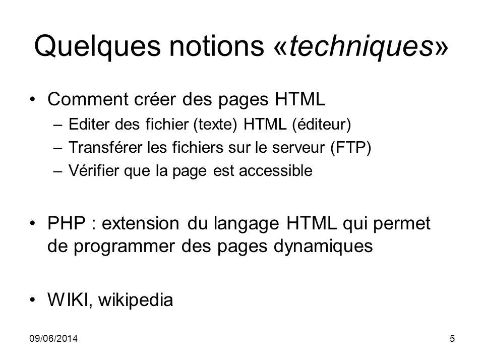 09/06/20145 Quelques notions «techniques» Comment créer des pages HTML –Editer des fichier (texte) HTML (éditeur) –Transférer les fichiers sur le serv