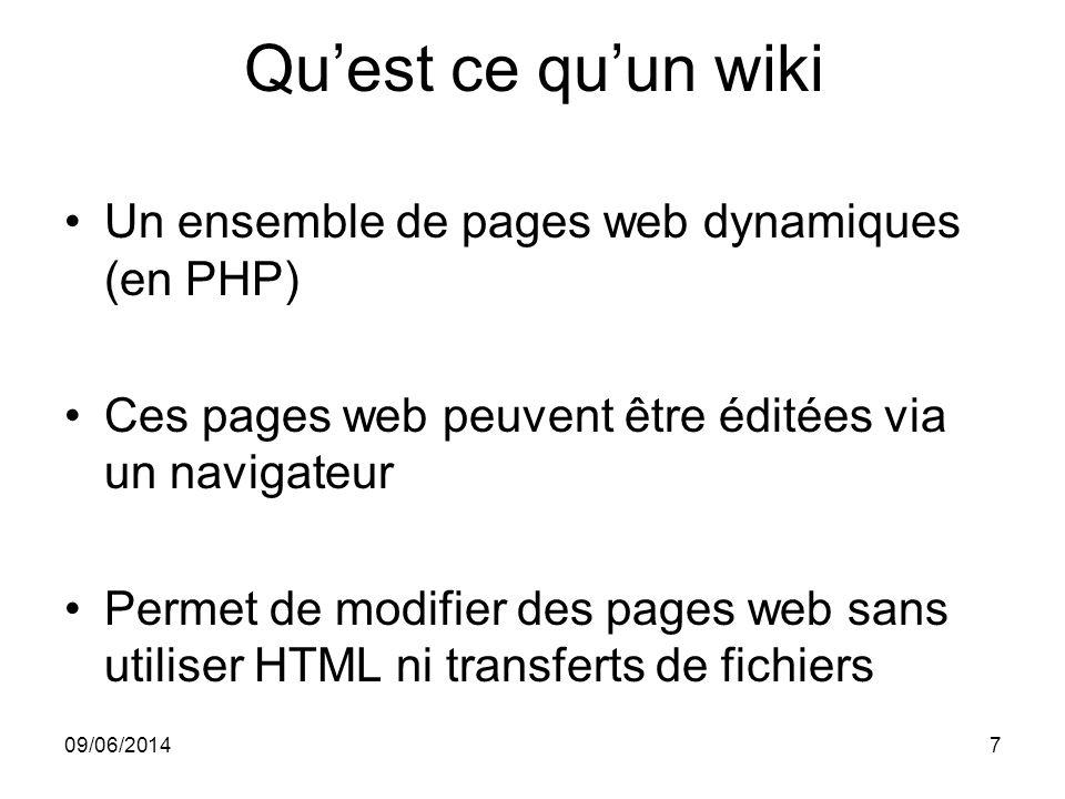09/06/20147 Quest ce quun wiki Un ensemble de pages web dynamiques (en PHP) Ces pages web peuvent être éditées via un navigateur Permet de modifier de