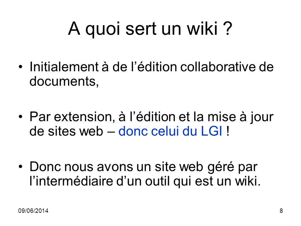09/06/20148 A quoi sert un wiki ? Initialement à de lédition collaborative de documents, Par extension, à lédition et la mise à jour de sites web – do