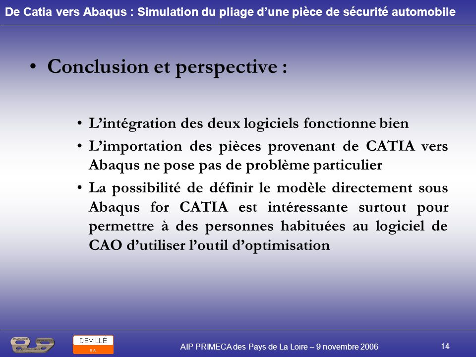 De Catia vers Abaqus : Simulation du pliage dune pièce de sécurité automobile AIP PRIMECA des Pays de La Loire – 9 novembre 2006 14 Conclusion et pers