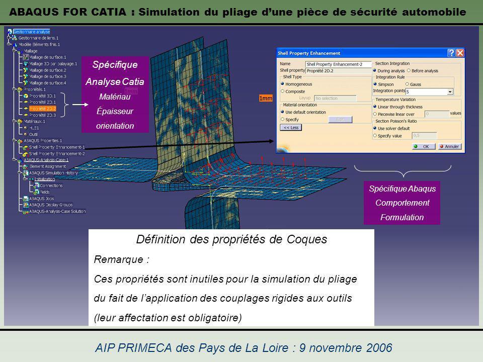ABAQUS FOR CATIA : Simulation du pliage dune pièce de sécurité automobile AIP PRIMECA des Pays de La Loire : 9 novembre 2006 Définition des propriétés