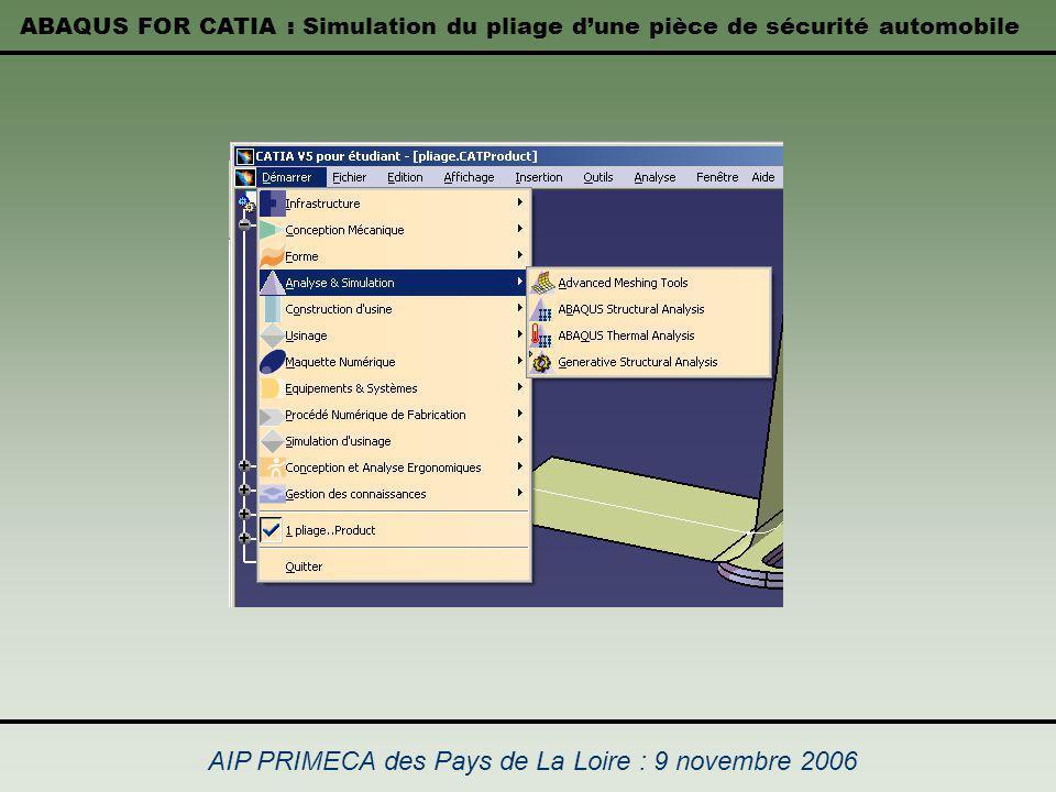 ABAQUS FOR CATIA : Simulation du pliage dune pièce de sécurité automobile AIP PRIMECA des Pays de La Loire : 9 novembre 2006