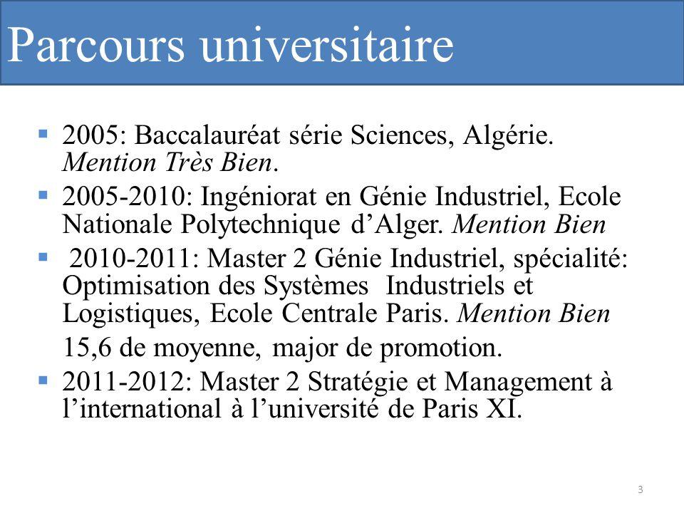 Parcours universitaire 2005: Baccalauréat série Sciences, Algérie. Mention Très Bien. 2005-2010: Ingéniorat en Génie Industriel, Ecole Nationale Polyt