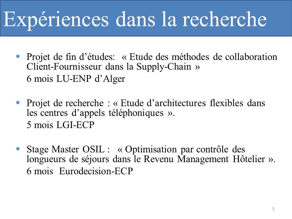 Expériences dans la recherche Projet de fin détudes: « Etude des méthodes de collaboration Client-Fournisseur dans la Supply-Chain » 6 mois LU-ENP dAl