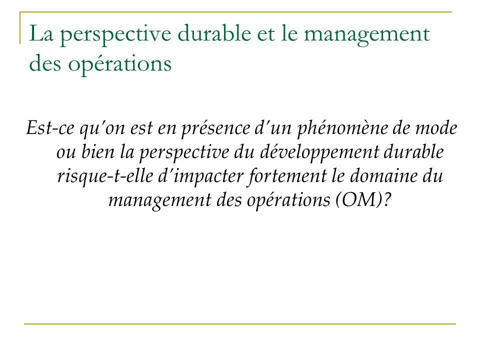 La perspective durable et le management des opérations Est-ce quon est en présence dun phénomène de mode ou bien la perspective du développement durab