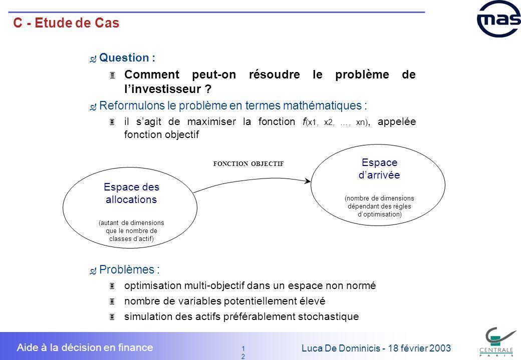 12 1212 Luca De Dominicis - 18 février 2003 Aide à la décision en finance C - Etude de Cas Question : 3 Comment peut-on résoudre le problème de linves