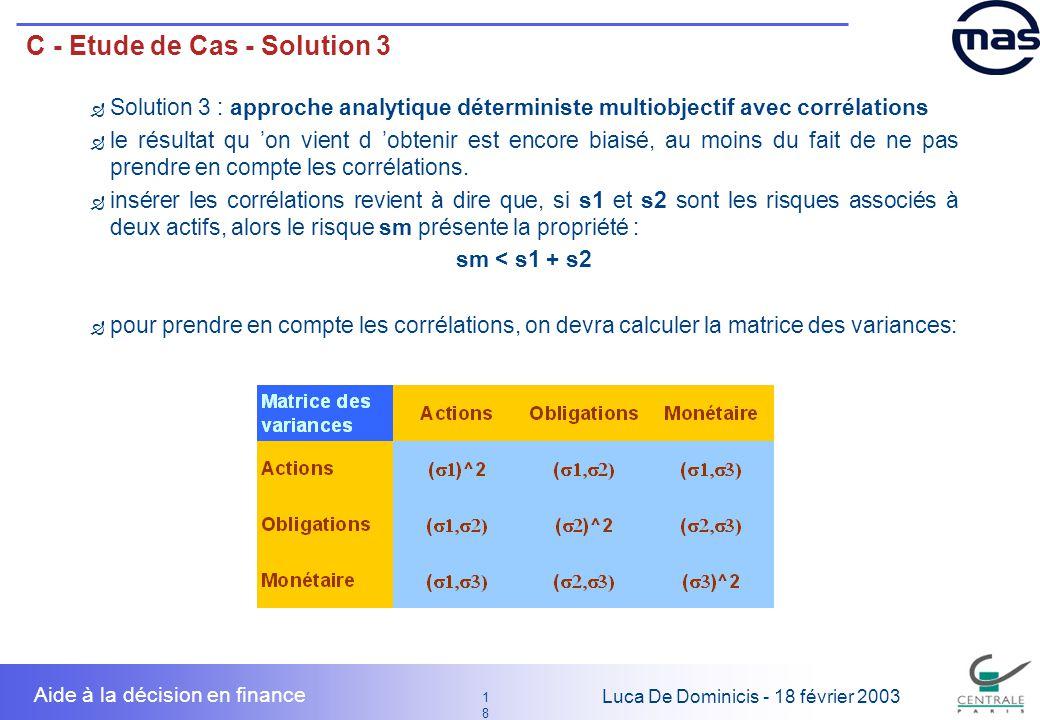 18 1818 Luca De Dominicis - 18 février 2003 Aide à la décision en finance C - Etude de Cas - Solution 3 Solution 3 : approche analytique déterministe