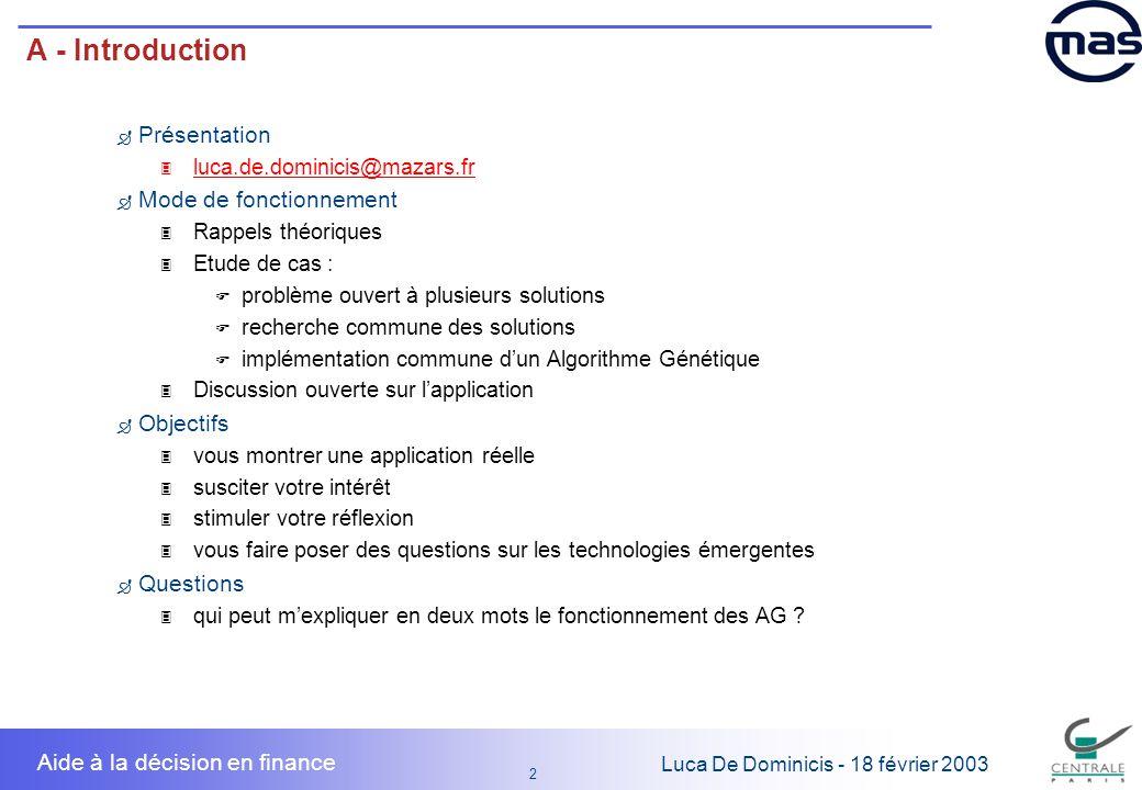 13 1313 Luca De Dominicis - 18 février 2003 Aide à la décision en finance C - Etude de Cas - Solution 1 Solution 1 : approche analytique déterministe 3 on prend des hypothèses sur lévolution des classes d actifs 3 on en tire un indicateur (ex.